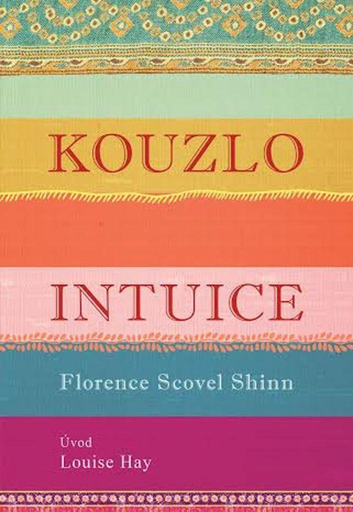 Kouzlo intuice - Florence Scovel Shinn, Louise L. Hay