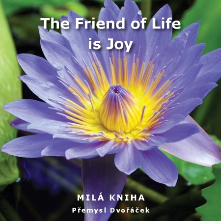 The Friend of Life is Joy - Přemysl Dvořáček