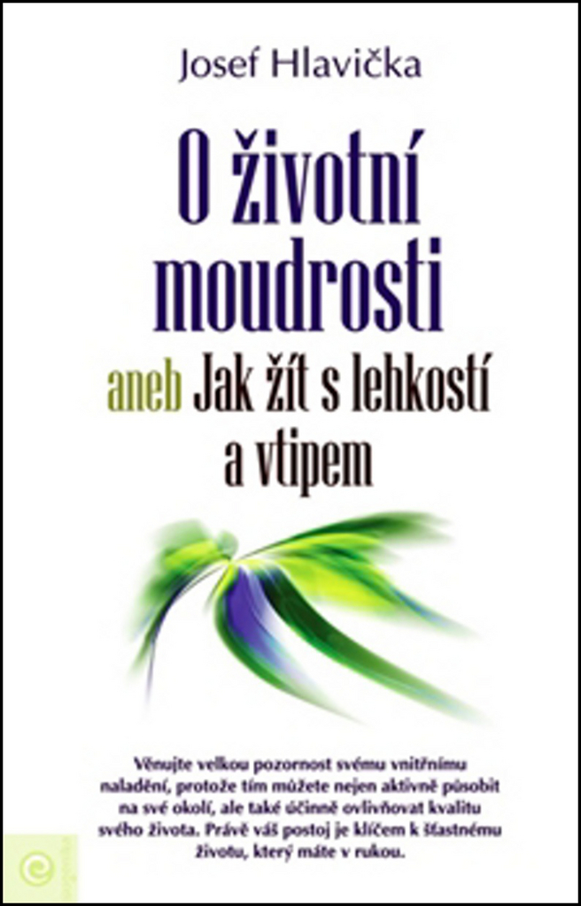 O životní moudrosti aneb Jak žít s lehkostí a vtipem - Josef Hlavička