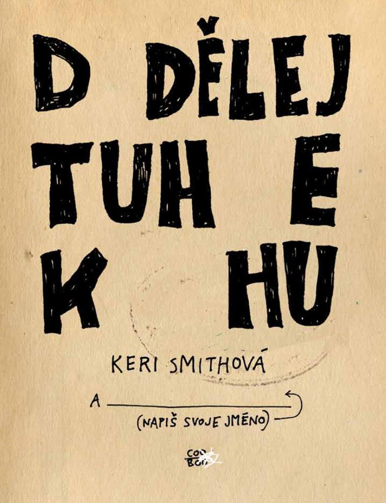Dodělej tuhle knihu - Keri Smithová