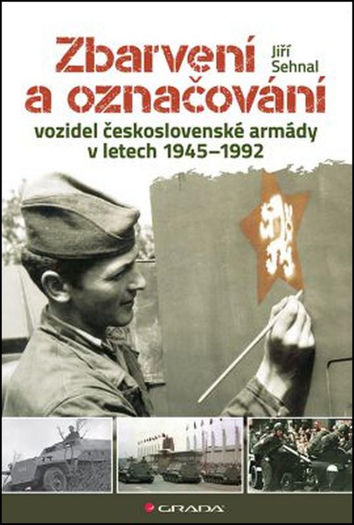 Zbarvení a označování vozidel československé armády 1945-1992 - Jiří Sehnal