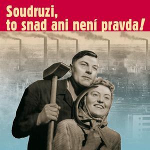Obrázok Soudruzi, to snad ani není pravda!
