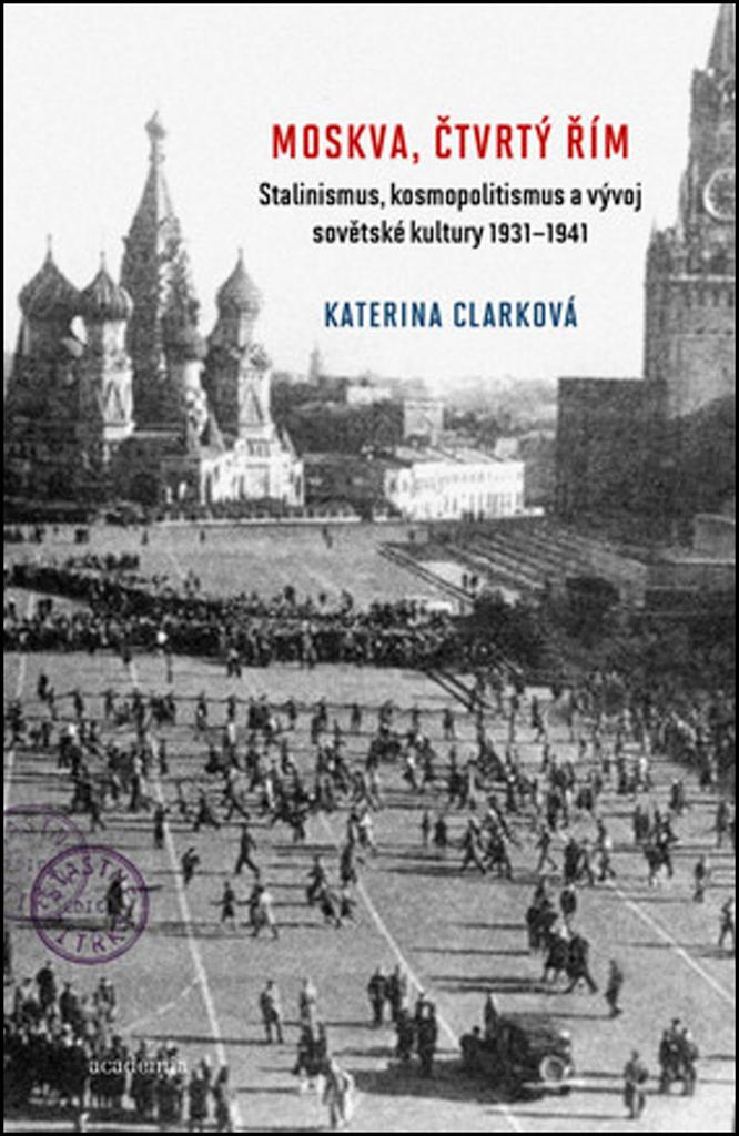 Moskva, čtvrtý Řím - Katerina Clarková