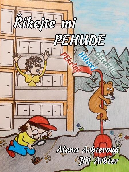 Říkejte mi PEHUDE (Pekelně Hustej Detektiv) - Alena Arbterová, Jiří Arbter