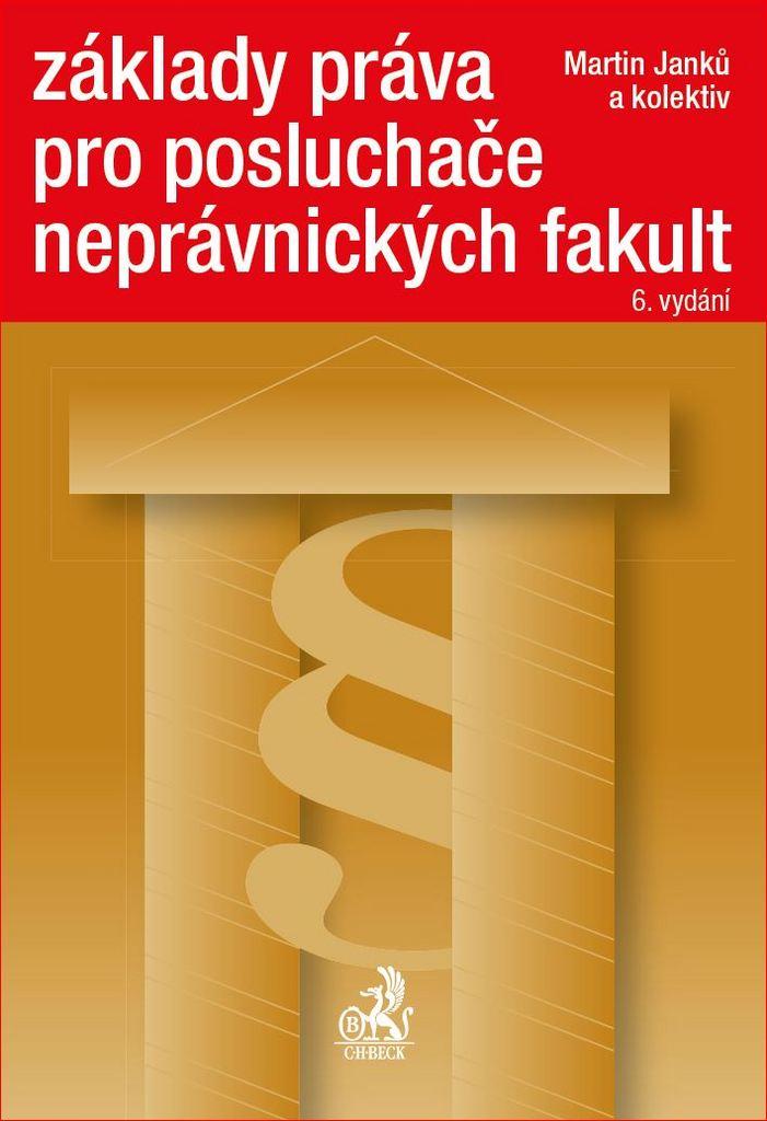 Základy práva pro posluchače neprávnických fakult 6. vydání - Doc. JUDr. Martin Janků CSc.
