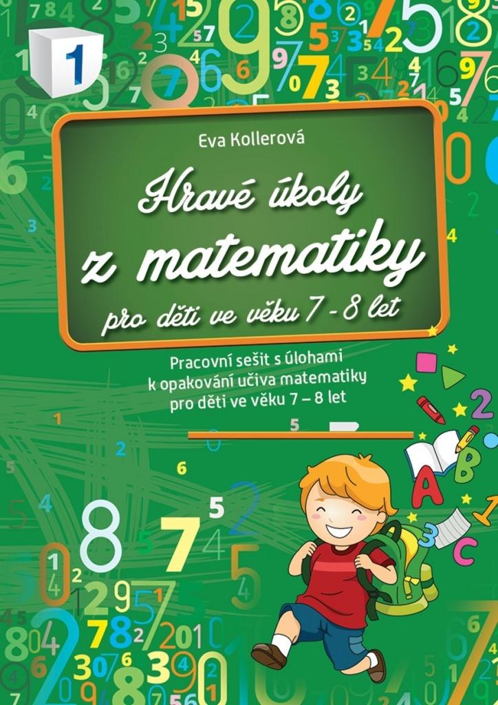 Hravé úkoly z matematiky pro děti ve věku 7-8 let - Eva Kollerová