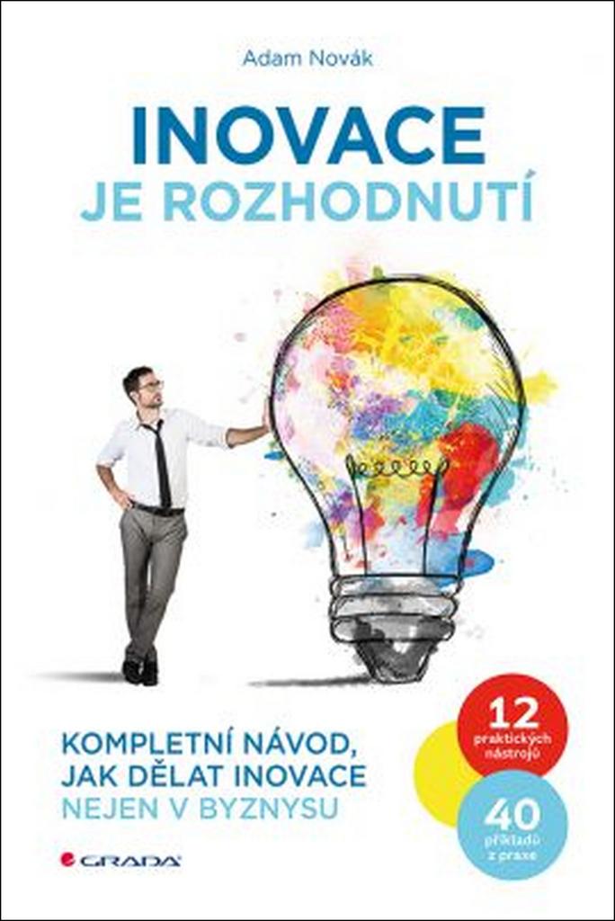 Inovace je rozhodnutí - Adam Novák
