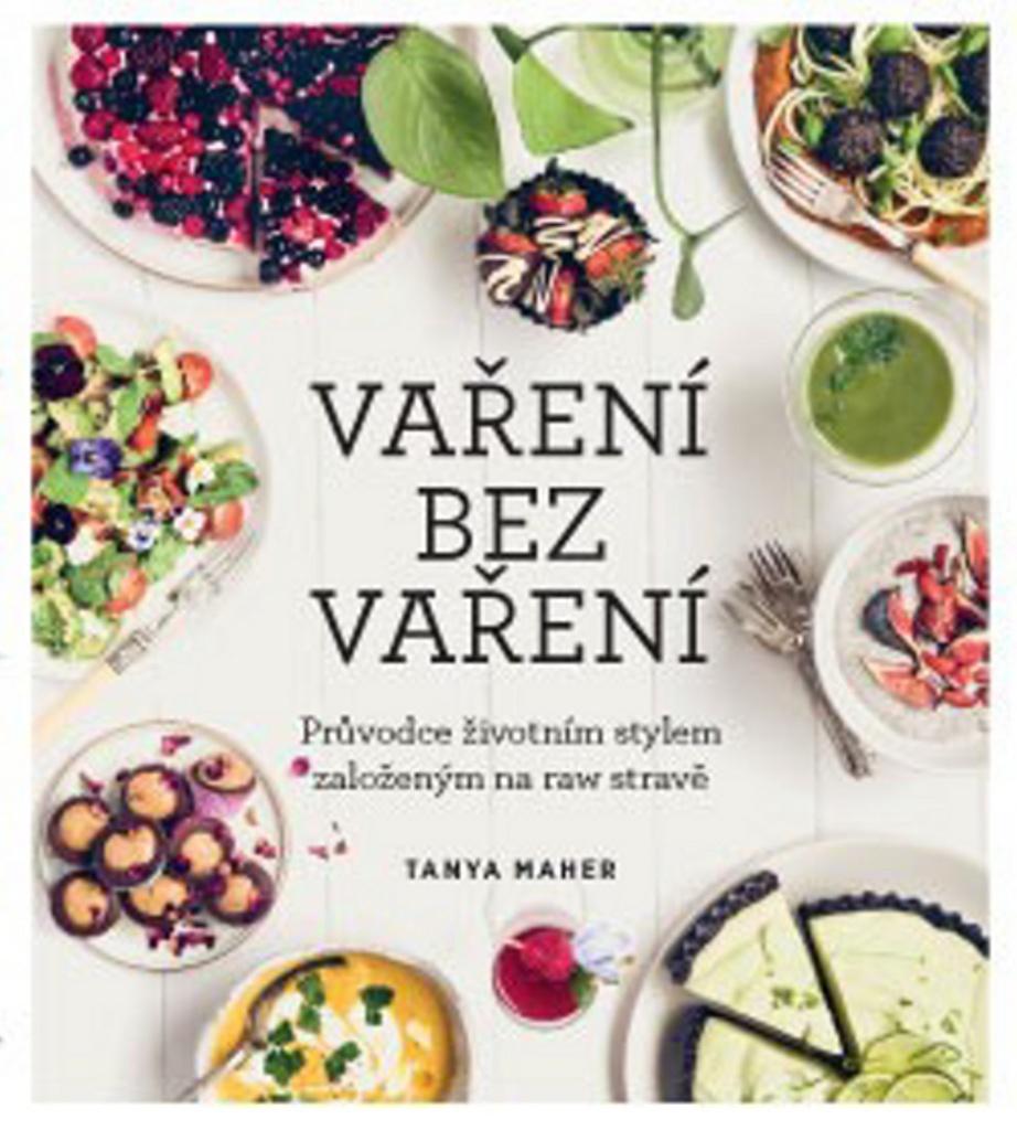 Vaření bez vaření - Tanya Maher