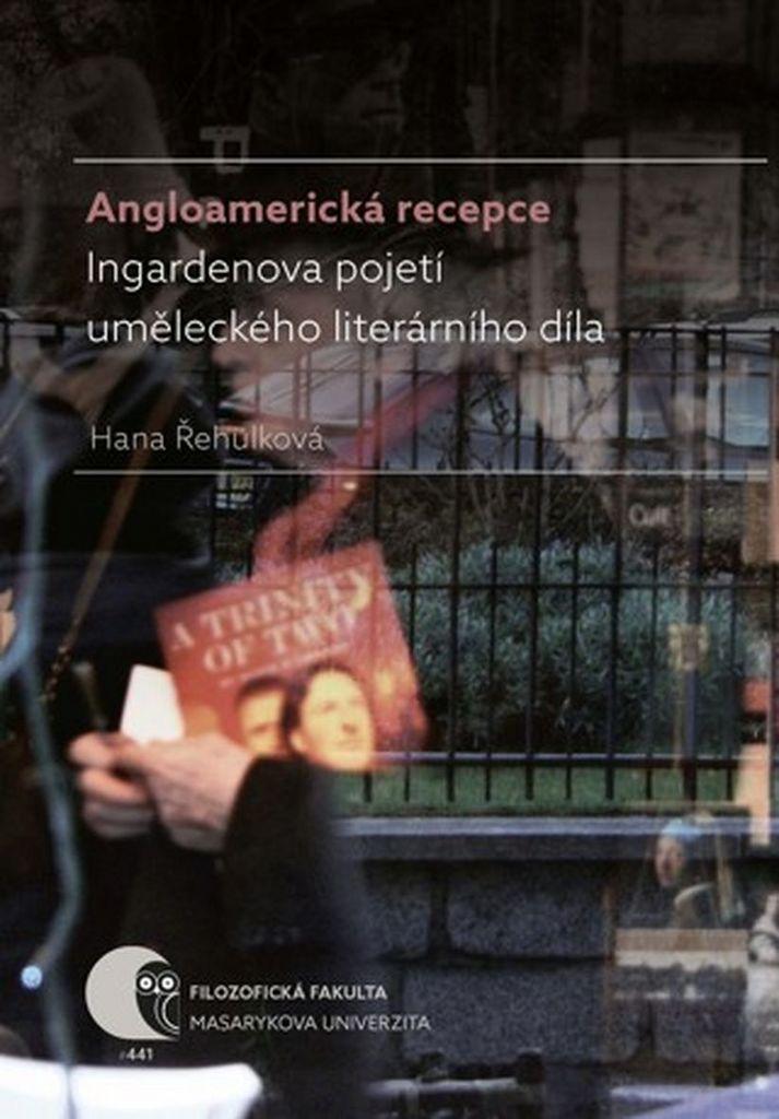 Angloamerická recepce Ingardenova pojetí uměleckého literárního díla - Hana Řehulková