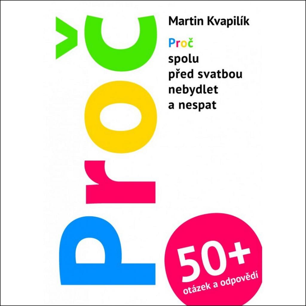 PROČ + 50 otázek a odpovědí - Martin Kvapilík