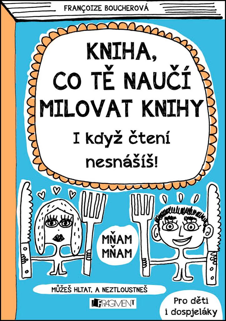 Kniha, co tě naučí milovat knihy (Pro děti i dospjeláky) - Francoize Boucher