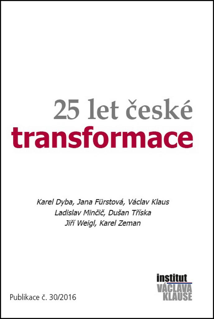 25 let české transformace - Karel Zeman, Jiří Weigl, Dušan Tříska, Ladislav Minčič, Václav Klaus, Jana Fürstová, Karel Dyba