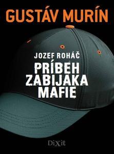 Obrázok Jozef Roháč Príbeh zabijaka mafie