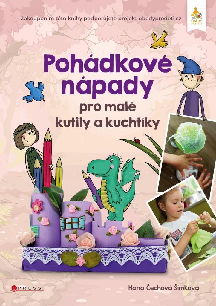 Pohádkové nápady pro malé kutily a kuchtíky - Hana Čechová Šimková