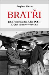 Obrázok Bratři John Foster Dulles, Allen Dulles a jejich tajná světová válka