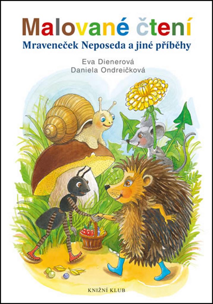 Malované čtení Mraveneček Neposeda a jiné příběhy - Eva Dienerová