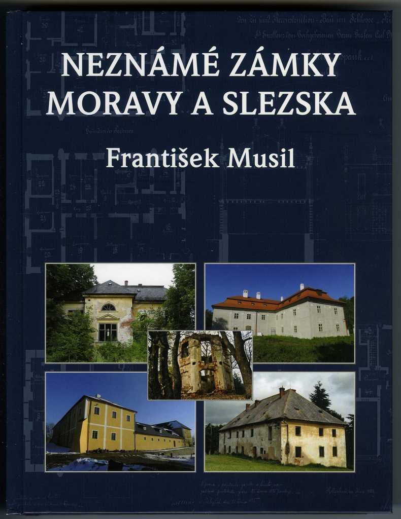 Neznámé zámky Moravy a Slezska - František Musil