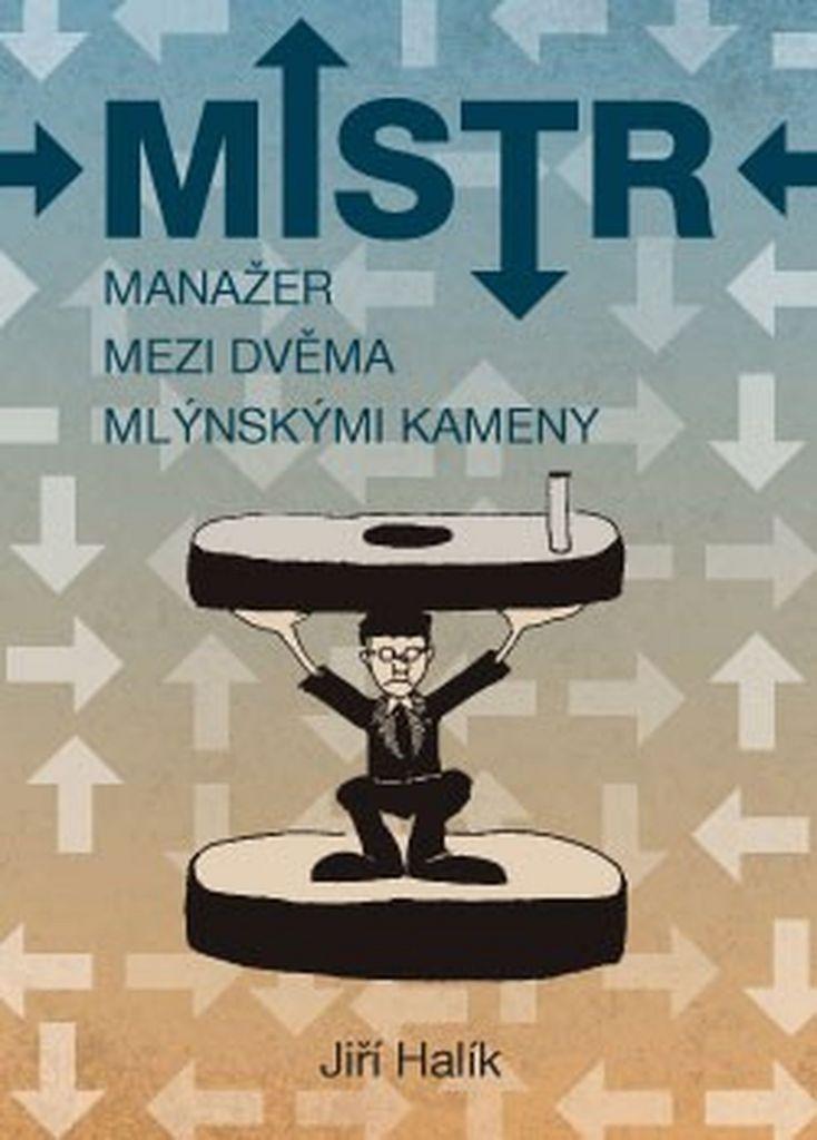 Mistr Manažer mezi dvěma mlýnskými kameny - Jiří Halík