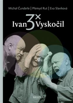 3x Ivan Vyskočil - Eva Slavíková, Michal Čunderle, Přemysl Rut