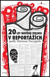 Obrázok 20 let nového Polska v reportážích podle Mariusze Szczygieła