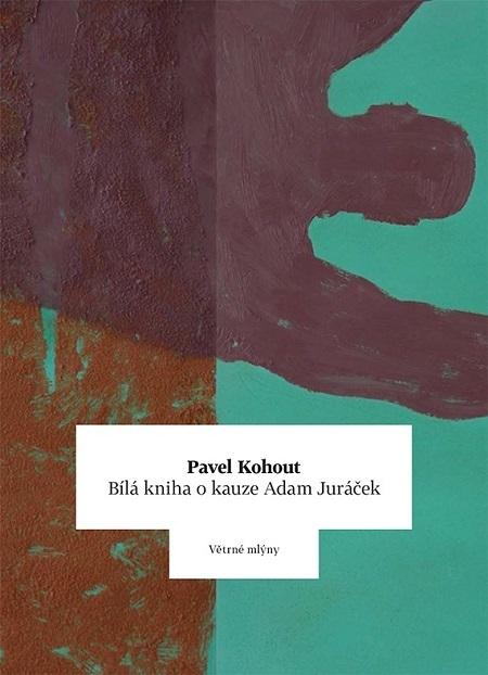 Bílá kniha o kauze Adam Juráček - Pavel Kohout