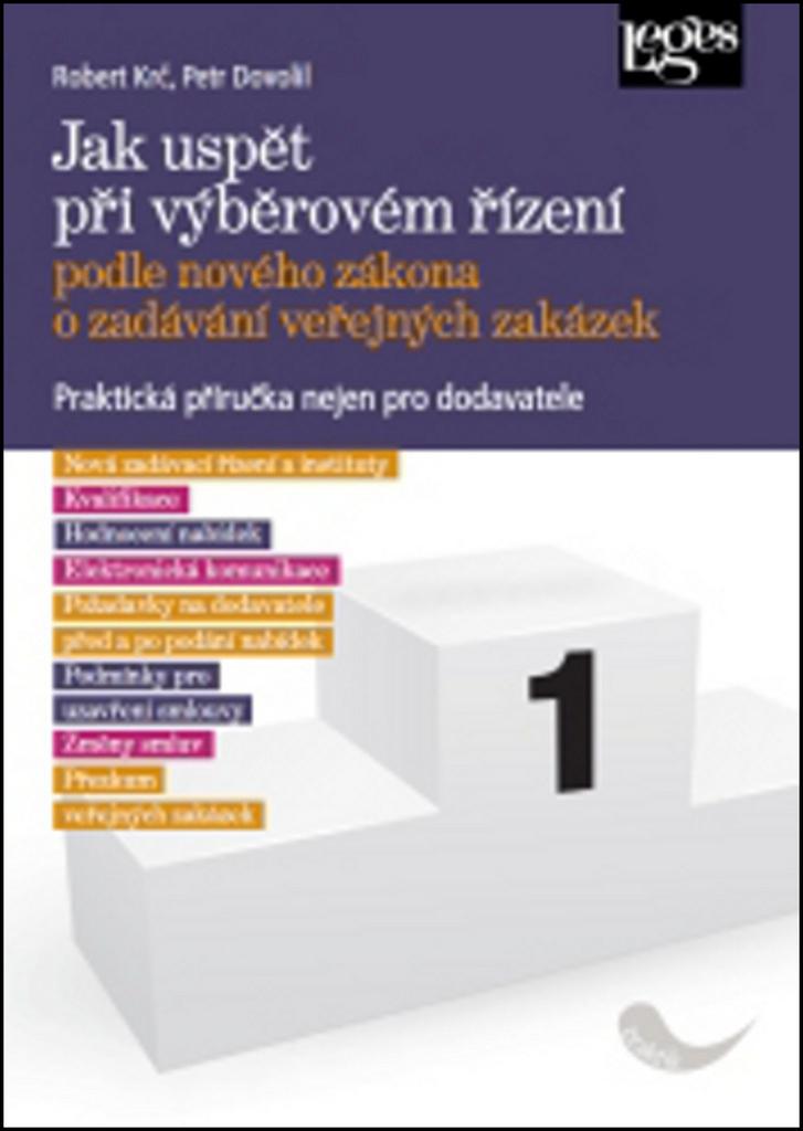 Jak uspět při výběrovém řízení podle nového zákona o zadávání veřejných zakázek - Petr Dovolil, JUDr Robert Krč Ph.D.