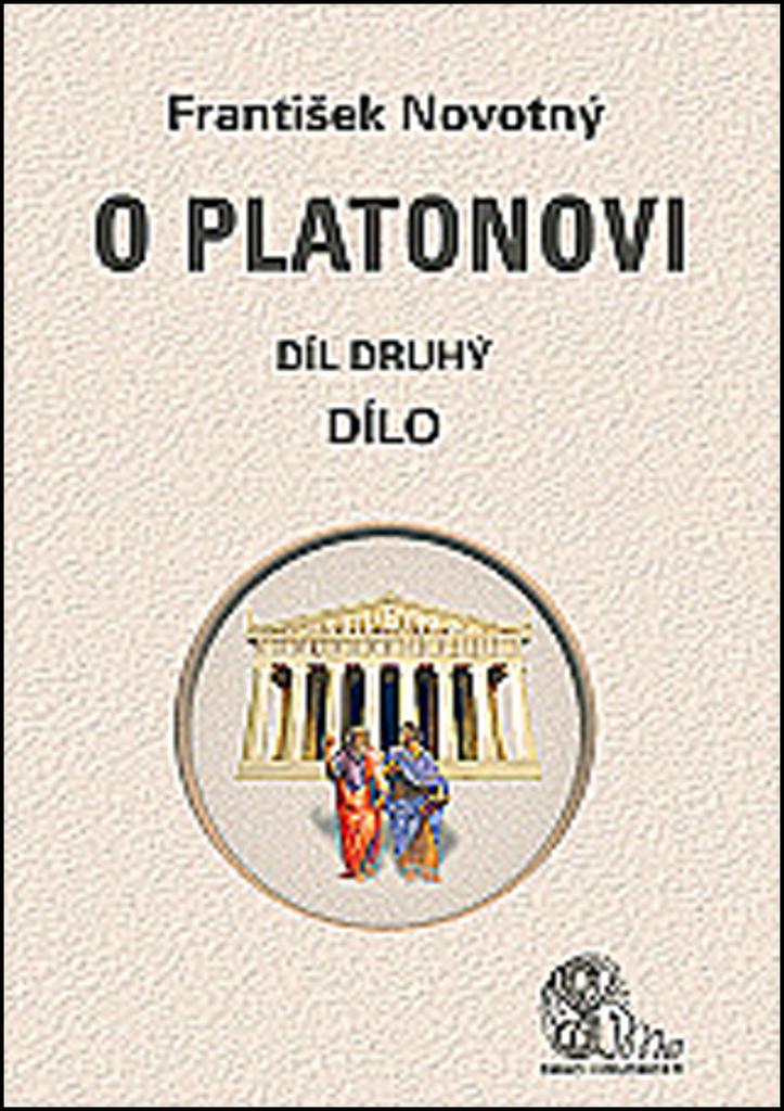O Platonovi Díl druhý Dílo - František Novotný