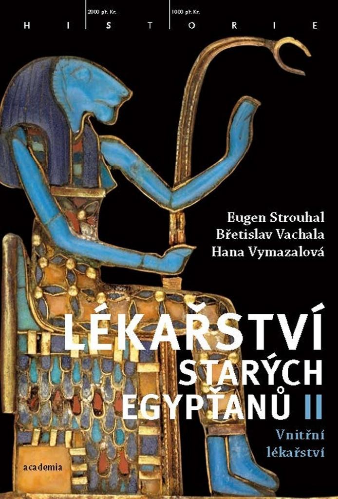 Lékařství starých Egypťanů II - Hana Vymazalová, Břetislav Vachala, Eugen Strouhal