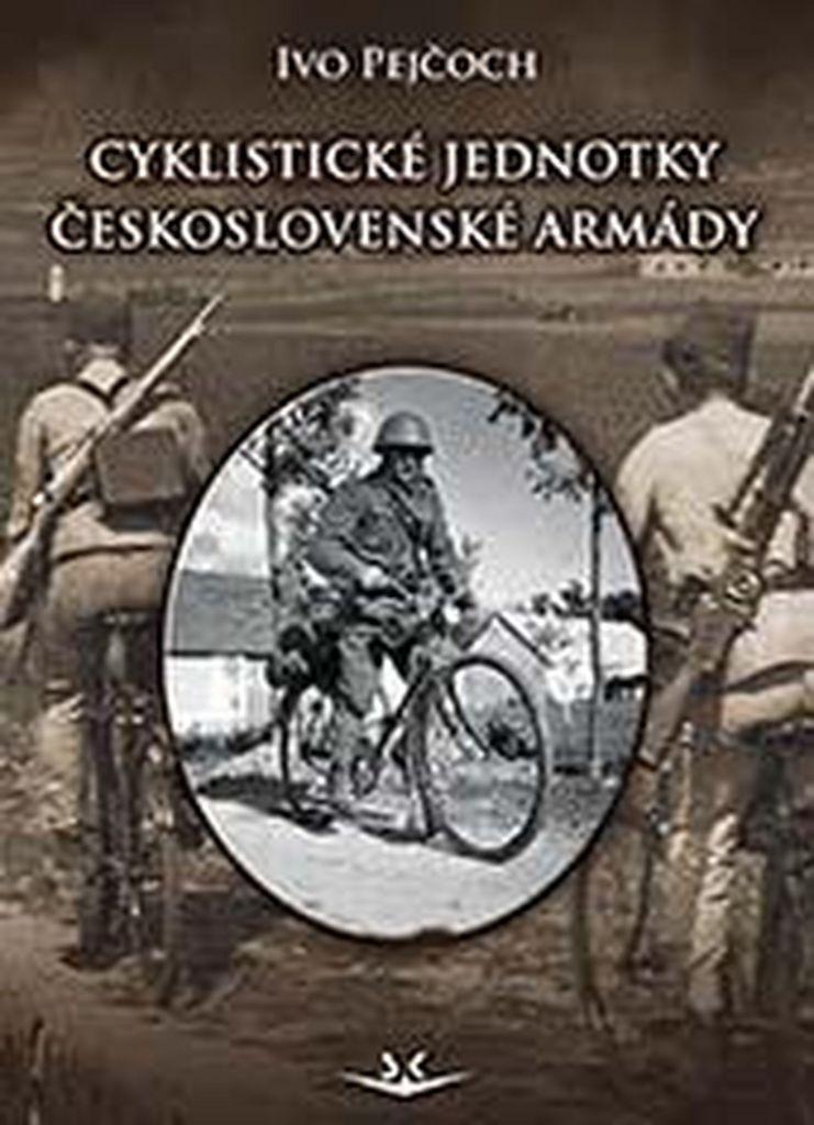 Cyklistické jednotky československé armády - PhDr. Ivo Pejčoch Ph.D.