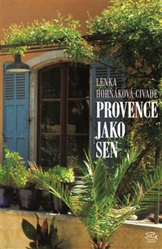 Provence jako sen - Lenka Horňáková Civade