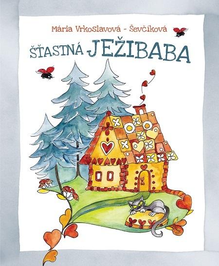 Šťastná Ježibaba - Mária Ševčíková-Vrkoslavov