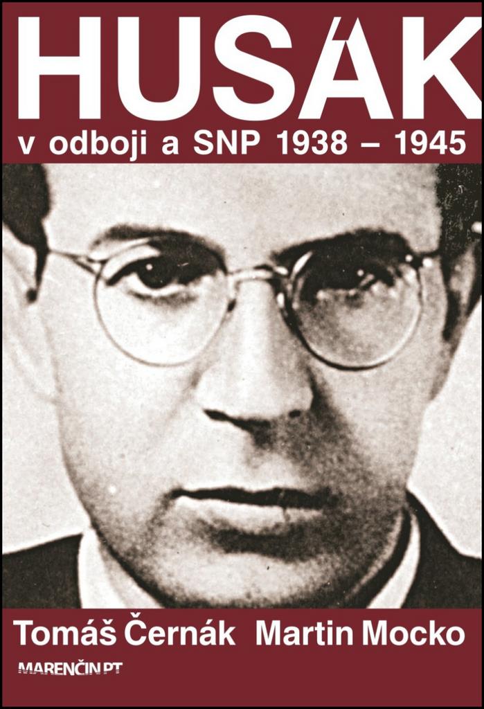 Husák V odboji a SNP 1938 – 1945 - Martin Mocko, PhDr. Tomáš Černák PhD.