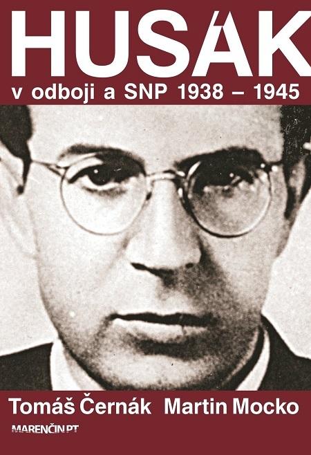 Husák v odboji a SNP 1938 – 1944 - Martin Mocko, PhDr. Tomáš Černák PhD.