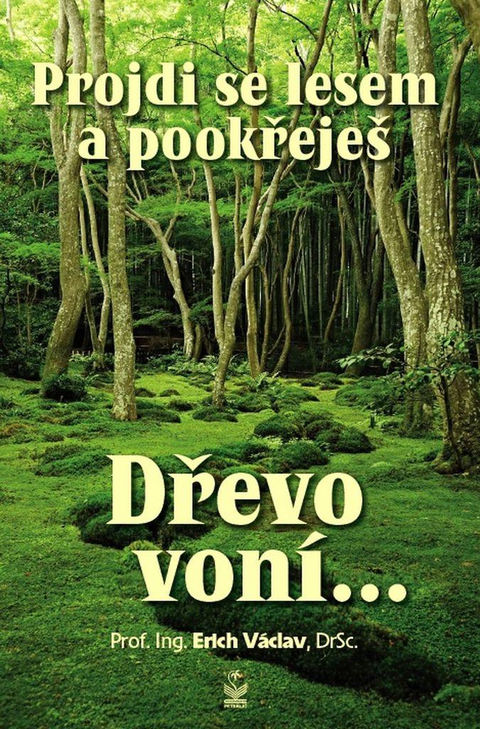 Projdi se lesem a pookřeješ - prof. Ing. Erich Václav DrSc.