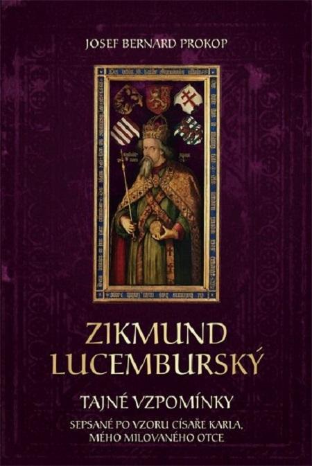 Zikmund Lucemburský - Tajné vzpomínky, s - Josef Bernard Prokop