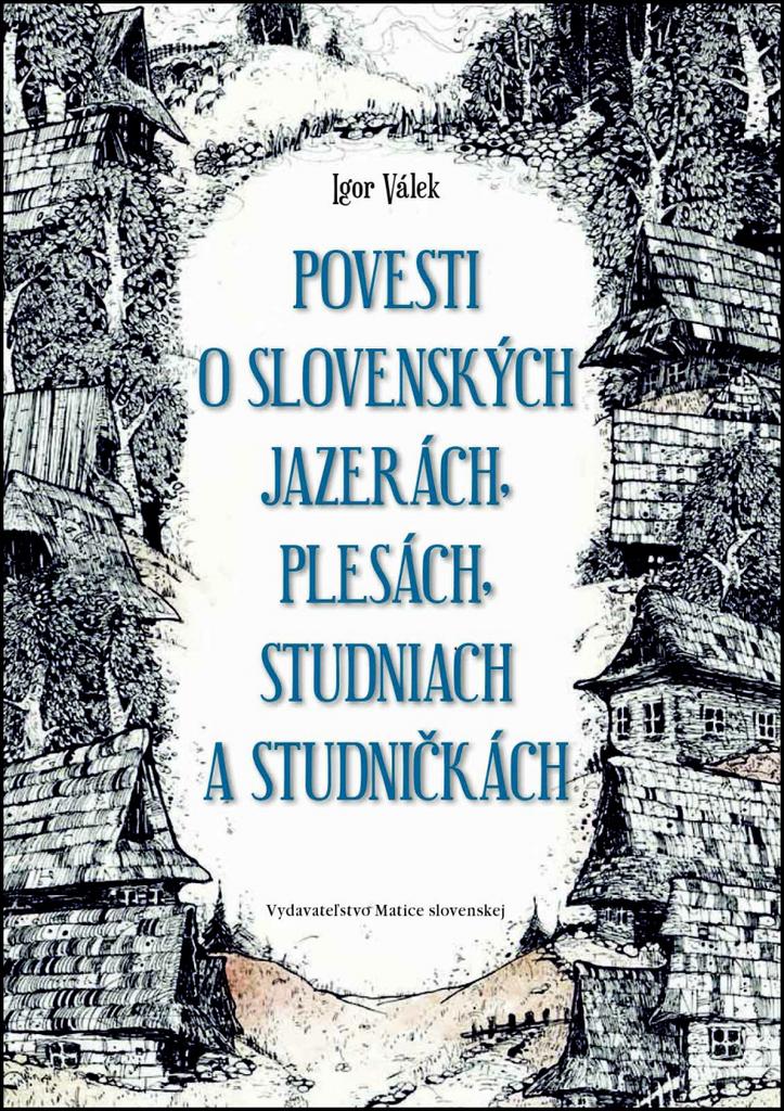 Povesti o slovenských jazerách, plesách, studniach a studničkách - Igor Válek, Ján Kurinec
