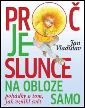 Proč je slunce na obloze samo - Jan Vladislav