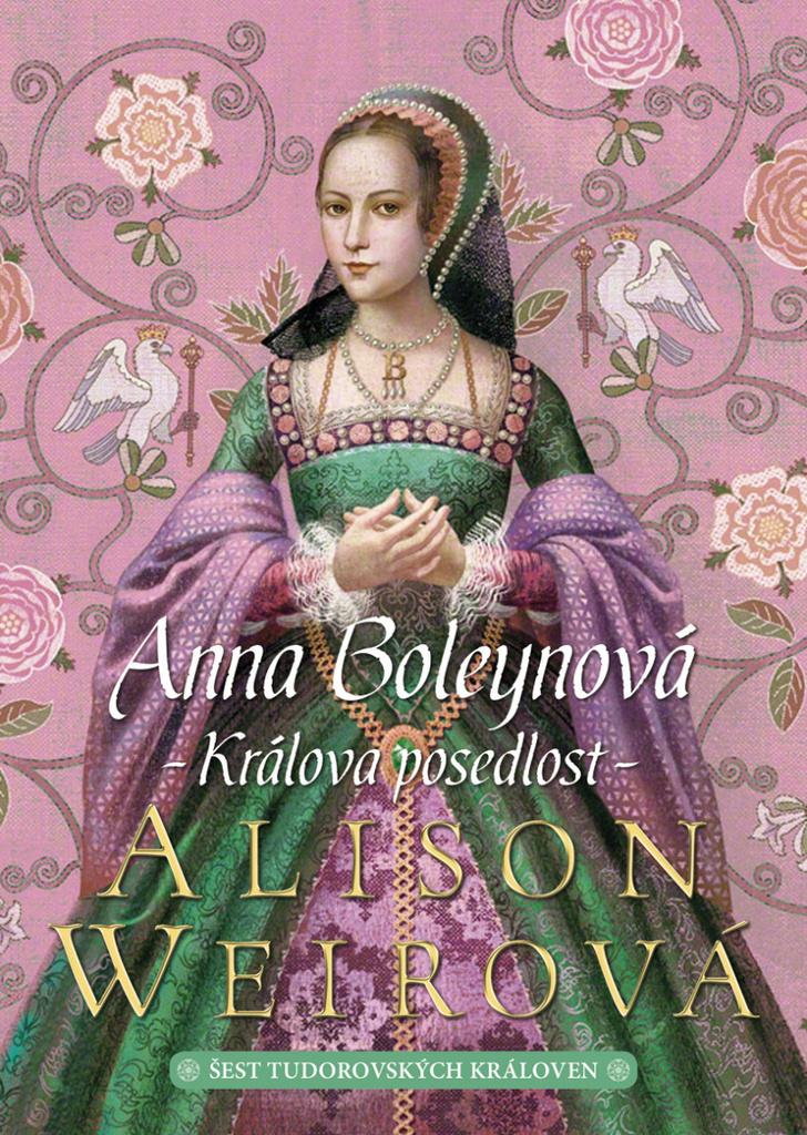 Anna Boleynová Králova posedlost - Alison Weirová
