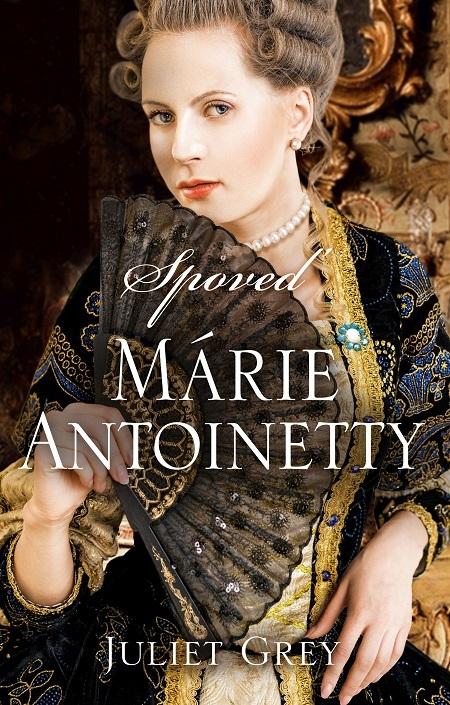 Spoveď Márie Antoinetty - Juliet Grey