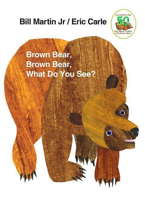 Brown Bear, Brown Bear, What Do You See? - Bill Martin, Eric Carle