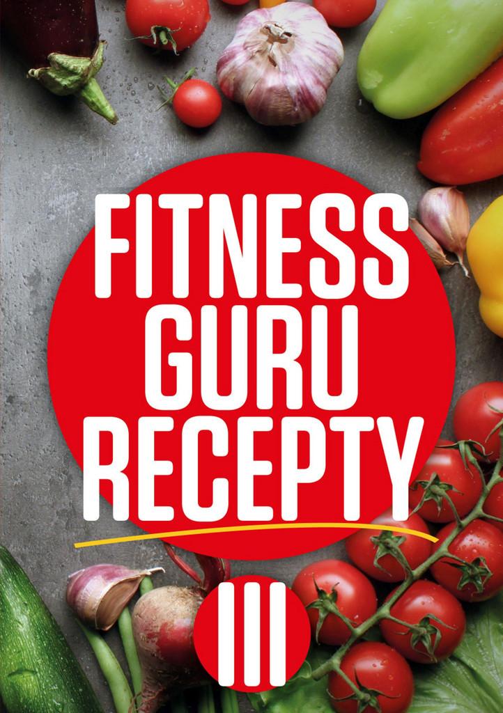 Fitness Guru Recepty 3 - Miroslav Kelij, Dominika Strašiftáková