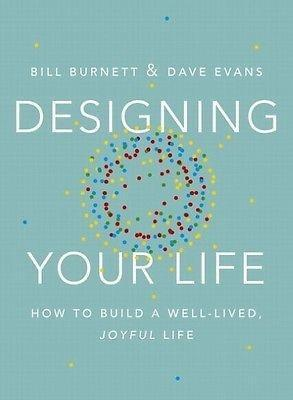 Designing Your Life - William Burnett, David J. Evans