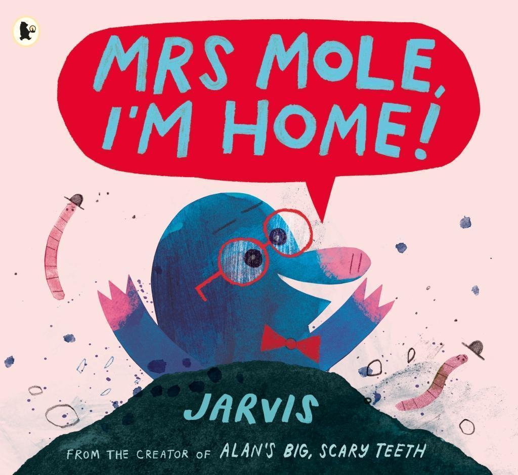 'Mrs Mole, I''m Home!' - Jarvis