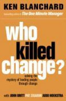 Who Killed Change - Ken Blanchard