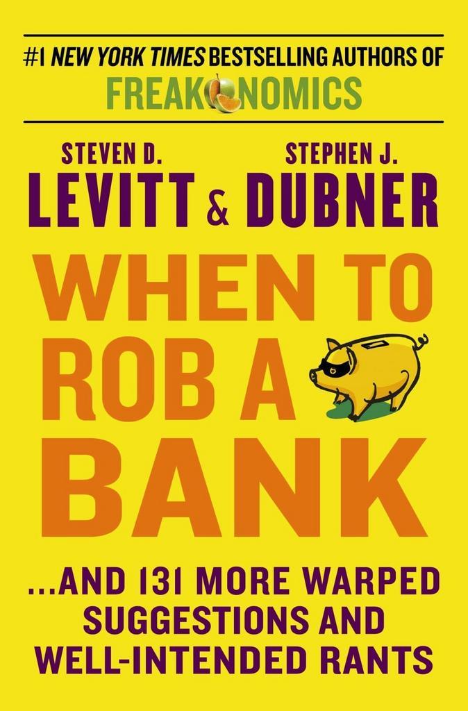 When to Rob a Bank - Steven D. Levitt, Stephen J. Dubner