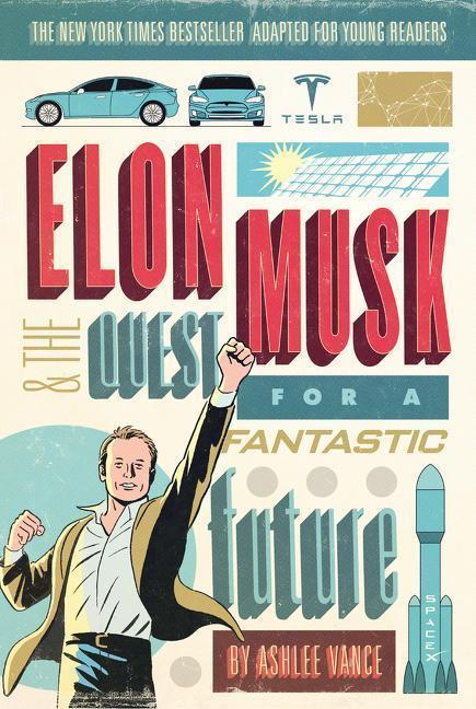 'Elon Musk and the Quest for a Fantastic Future Young Readers'' Edition' - Ashlee Vance