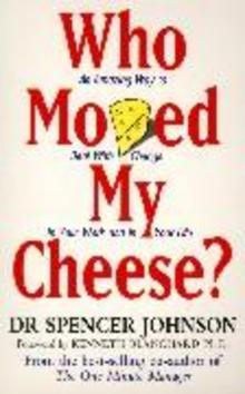Who Moved My Cheese? - Spencer Johnson M.D.