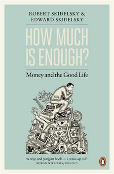 How Much is Enough? - Robert Skidelsky, Edward Skidelsky