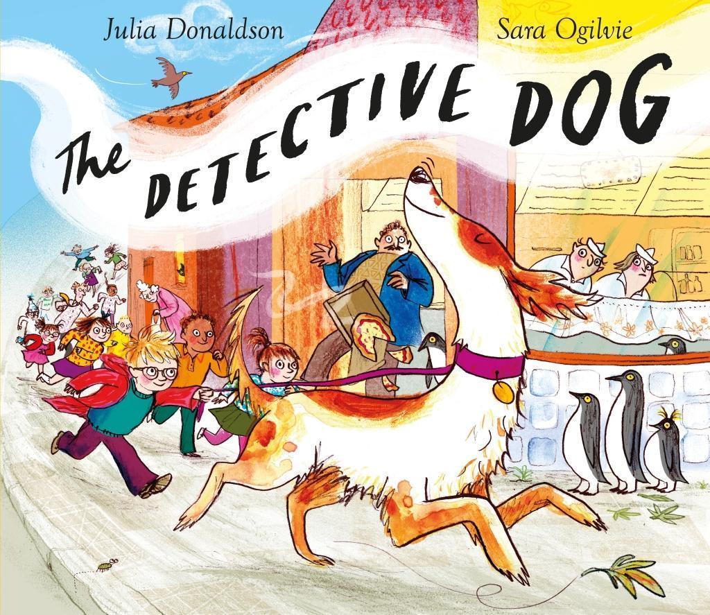 The Detective Dog - Julia Donaldson, Sara Ogilvie
