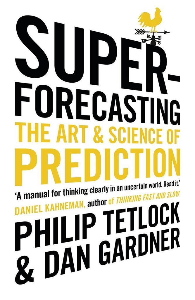 Superforecasting - Philip Tetlock, Dan Gardner